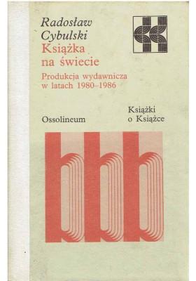 Książka na świecie. Produkcja wydawnicza w latach 1980 - 1986