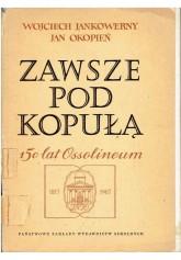 Zawsze pod kopułą. 150 lat Ossolineum