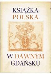 Książka polska w dawnym Gdańsku