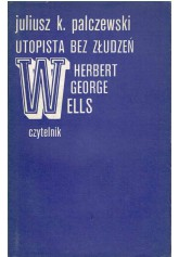 Utopista bez złudzeń. Herbert George Welles