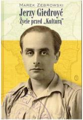 """Jerzy Giedroyć. Życie przed """"Kulturą"""""""