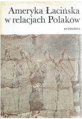 Ameryka Łacińska w relacjach Polaków