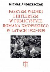 Faszyzm włoski i hitleryzm w publicystyce Romana Dmowskiego w latach 1922-1939