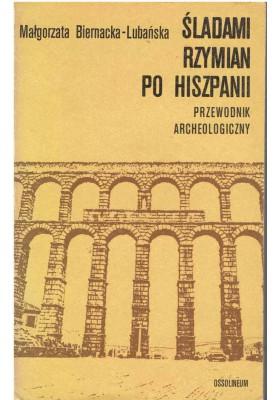 Śladami Rzymian po Hiszpanii. Przewodnik archeologiczny