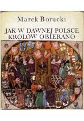Jak w dawnej Polsce królów obierano