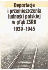Deportacje i przemieszczenia ludności polskiej w głąb ZSRR 1939 - 1945