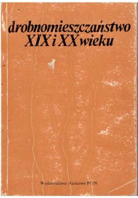 Drobnomieszczaństwo XIX i XX wieku. Studia. T. III