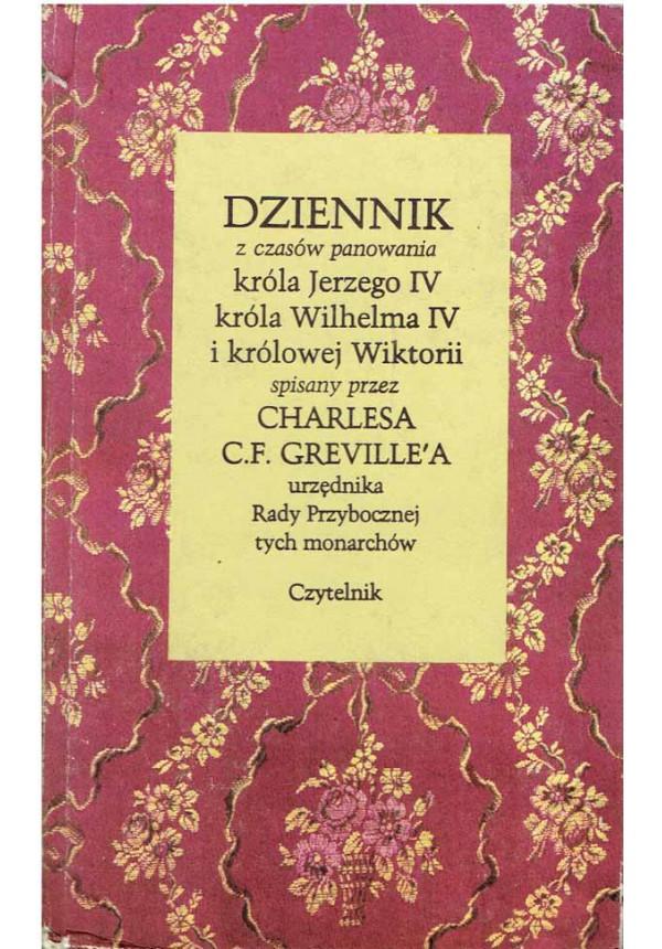 Znalezione obrazy dla zapytania Dziennik z czasów panowania króla Jerzego IV króla Wilhelma IV i królowej Wiktorii spisany przez Charlesa C.F. Greville'a urzędnika Rady Przybocznej tych monarchów