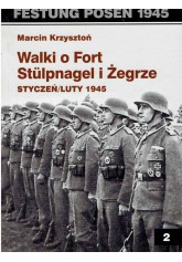Festung Posen 1945. Walki o Fort Stulpnagel i Żegrze
