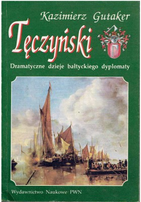 Tęczyński. Dramatyczne dzieje bałtyckiego dyplomaty