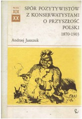Spór pozytywistów z konserwatystami o przyszłość Polski 1870 - 1903