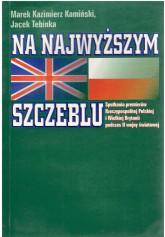 Na najwyższym szczeblu. Spotkania premierów Rzeczypospolitej Polskiej i Wielkiej Brytanii podczas II wojny światowej