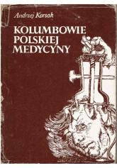 Kolumbowie polskiej medycyny