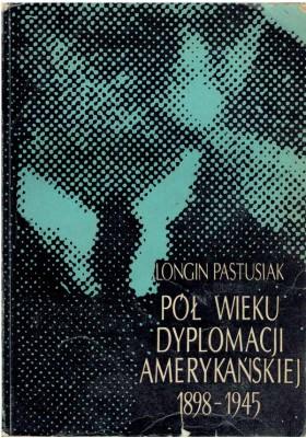 Pół wieku dyplomacji amerykańskiej 1898 - 1945
