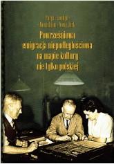 Powrześniowa emigracja niepodległościowa na mapie kultury nie tylko polskiej. T. II