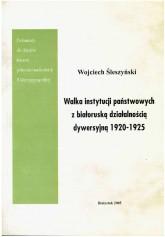 Walka instytucji państwowych z białoruską działalnością dywersyjną 1920 - 1925