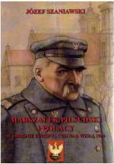 Marszałek Piłsudski i Polacy w obronie Europy - Cud nad Wisłą 1920