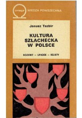 Kultura szlachecka w Polsce. Rozkwit, upadek, relikty