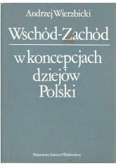 Wschód - Zachód w koncepcjach dziejów Polski