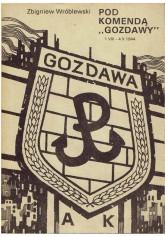 """Pod komendą """"Gozdawy"""" 7 VIII - 4 X 1944"""