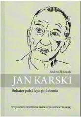 Jan Karski. Bohater polskiego podziemia
