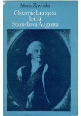 Ostatnie lata życia króla Stanisława Augusta