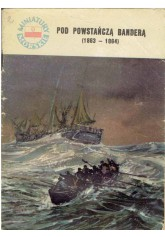 Miniatury Morskie: Pod powstańczą banderą (1863-1864)