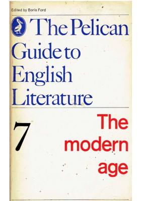 The Pelican Guide to English Literature 7: The modern age