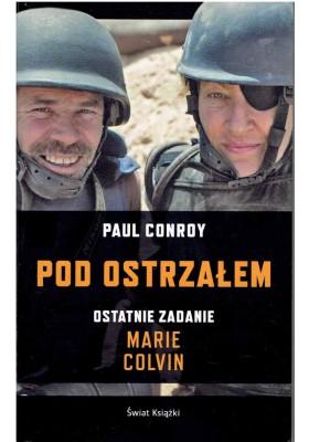 Pod ostrzałem. Ostatnie zadanie Marie Colvin