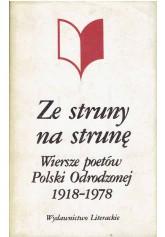 Ze struny na strunę. Wiersze poetów Polski Odrodzonej 1918 - 1978