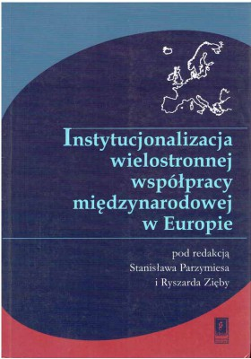 Instytucjonalizacja wielostronnej współpracy międzynarodowej w Europie