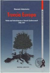 Trzecia Europa. Polska myśl federalistyczna w Stanach Zjednoczonych 1940 - 1971