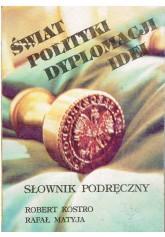 Świat polityki, dyplomacji, idei. Słownik podręczny