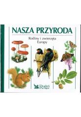 Nasza przyroda. Rośliny i zwierzęta Europy
