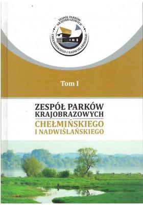Zespół Parków Krajobrazowych Chełmińskiego i Nadwiślańskiego. T. I