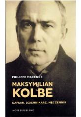 Maksymilian Kolbe. Kapłan, dziennikarz, męczennik