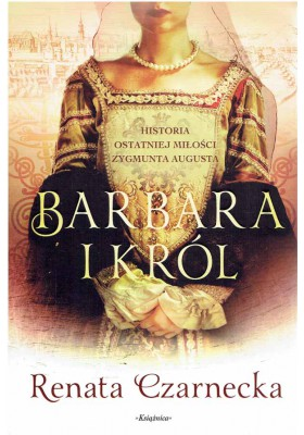Barbara i król. Historia ostatniej miłości Zygmunta Augusta