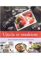 Ujęcia ze smakiem. Kulisy fotografii kulinarnej...
