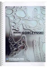 Maciej Gorczyński. Malarstwo / fotografia / akcja / video
