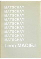 Matschay: Leon Maciej - życie i twórczość