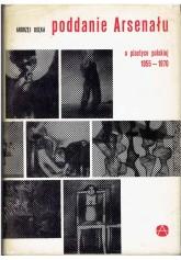 Poddanie Arsenału. O plastyce polskiej 1955 -1970