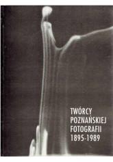 Twórcy poznańskiej fotografii 1895 - 1989. Krąg fotografii