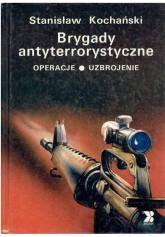 Brygady antytrrorystyczne. Operacje, uzbrojenie