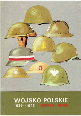 Wojsko polskie 1939 - 1945. Barwa i broń